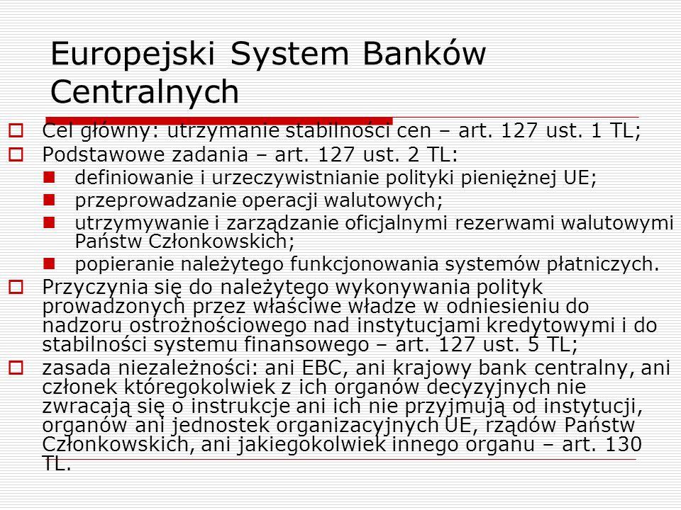 Europejski System Banków Centralnych Cel główny: utrzymanie stabilności cen – art. 127 ust. 1 TL; Podstawowe zadania – art. 127 ust. 2 TL: definiowani
