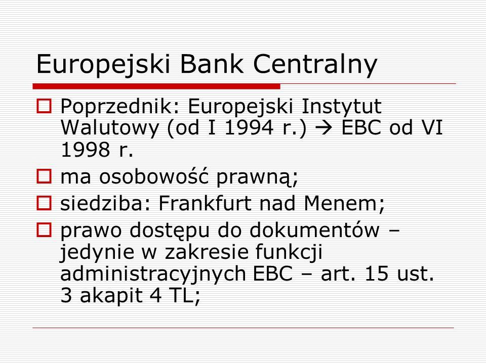 Europejski Bank Centralny Poprzednik: Europejski Instytut Walutowy (od I 1994 r.) EBC od VI 1998 r. ma osobowość prawną; siedziba: Frankfurt nad Menem