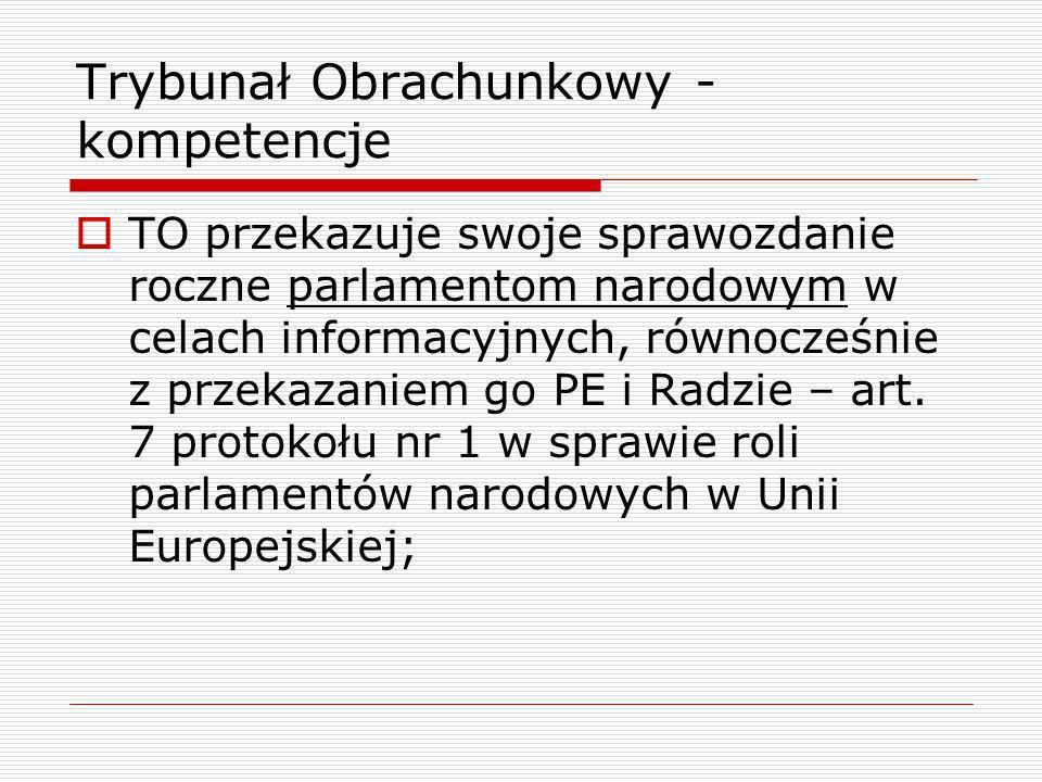 Trybunał Obrachunkowy - kompetencje TO pomaga PE i Radzie w wykonywaniu ich funkcji kontrolnych w zakresie wykonania budżetu; TO uchwala swój regulamin wewnętrzny, który jest zatwierdzany przez Radę – art.