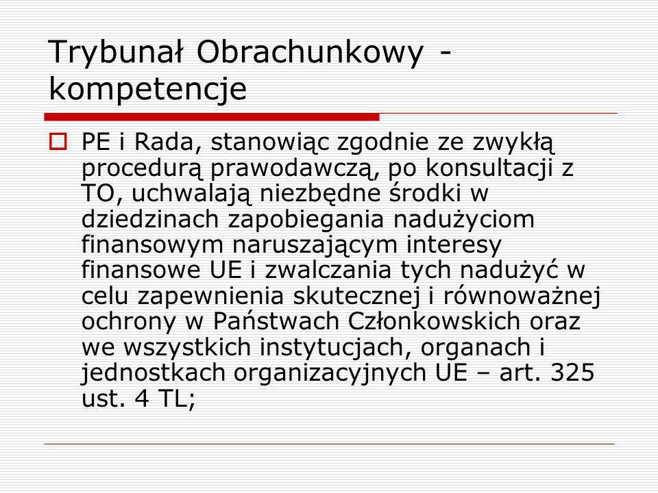 Trybunał Obrachunkowy - kompetencje PE i Rada, stanowiąc zgodnie ze zwykłą procedurą prawodawczą, po konsultacji z TO, uchwalają niezbędne środki w dz