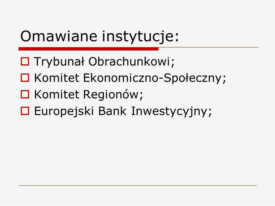 Omawiane instytucje: Trybunał Obrachunkowi; Komitet Ekonomiczno-Społeczny; Komitet Regionów; Europejski Bank Inwestycyjny;
