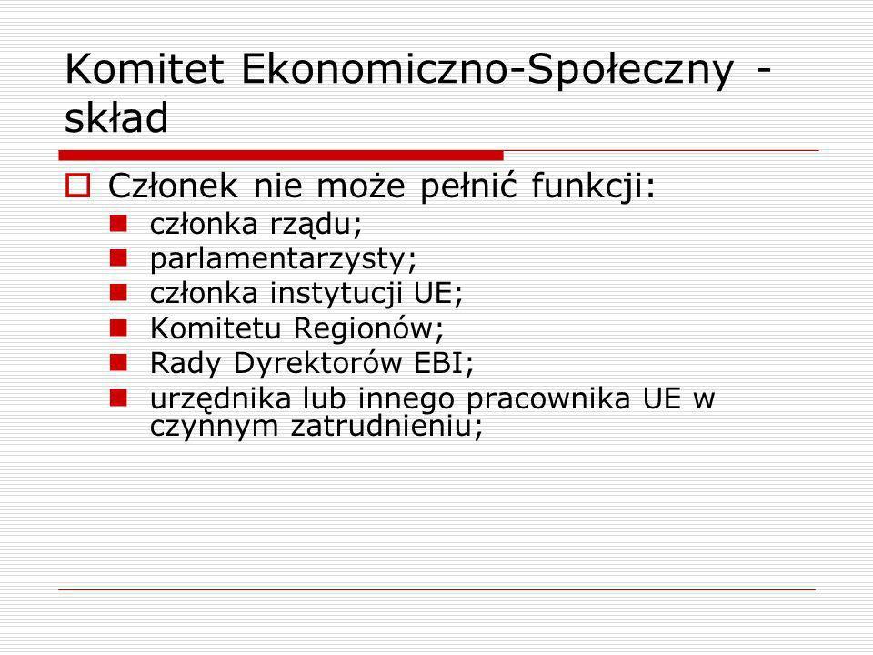 Komitet Ekonomiczno-Społeczny - skład Członek nie może pełnić funkcji: członka rządu; parlamentarzysty; członka instytucji UE; Komitetu Regionów; Rady