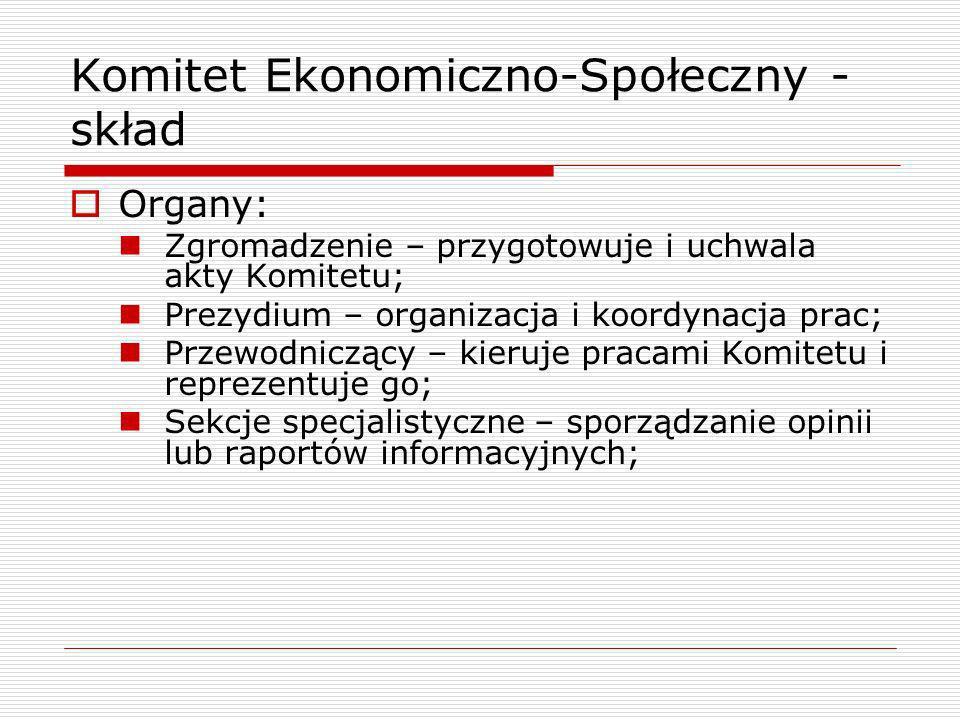 Komitet Ekonomiczno-Społeczny - skład Organy: Zgromadzenie – przygotowuje i uchwala akty Komitetu; Prezydium – organizacja i koordynacja prac; Przewod