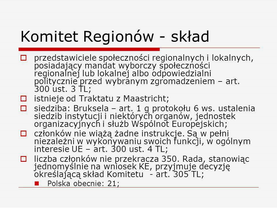 Komitet Regionów - skład Kadencja: 5 lat (dotyczy członków Komitetu i w równej liczbie ich zastępców), mandat odnawialny; Rada przyjmuje listę członków oraz zastępców członków, sporządzoną zgodnie z propozycjami każdego z Państw Członkowskich.