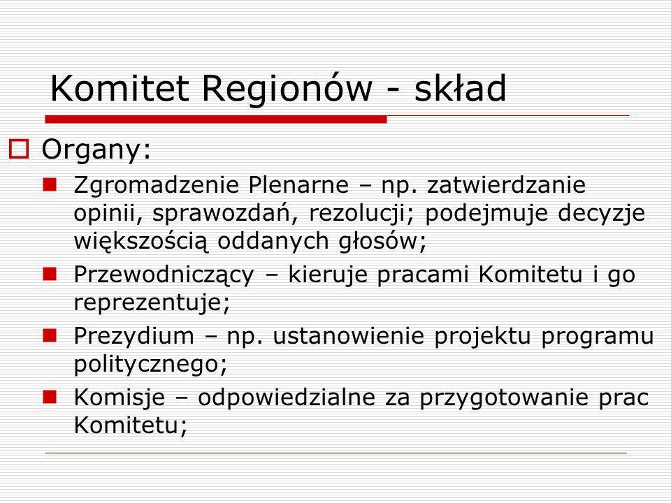 Komitet Regionów - skład Organy: Zgromadzenie Plenarne – np. zatwierdzanie opinii, sprawozdań, rezolucji; podejmuje decyzje większością oddanych głosó