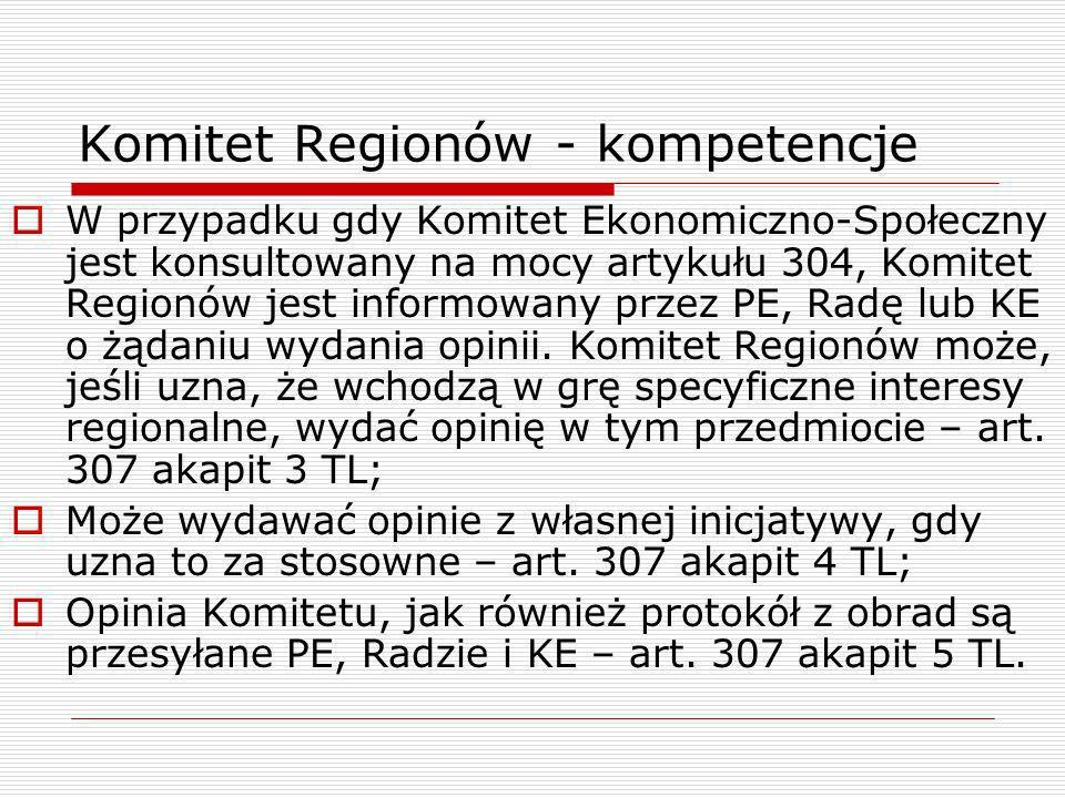 Komitet Regionów - kompetencje W przypadku gdy Komitet Ekonomiczno-Społeczny jest konsultowany na mocy artykułu 304, Komitet Regionów jest informowany