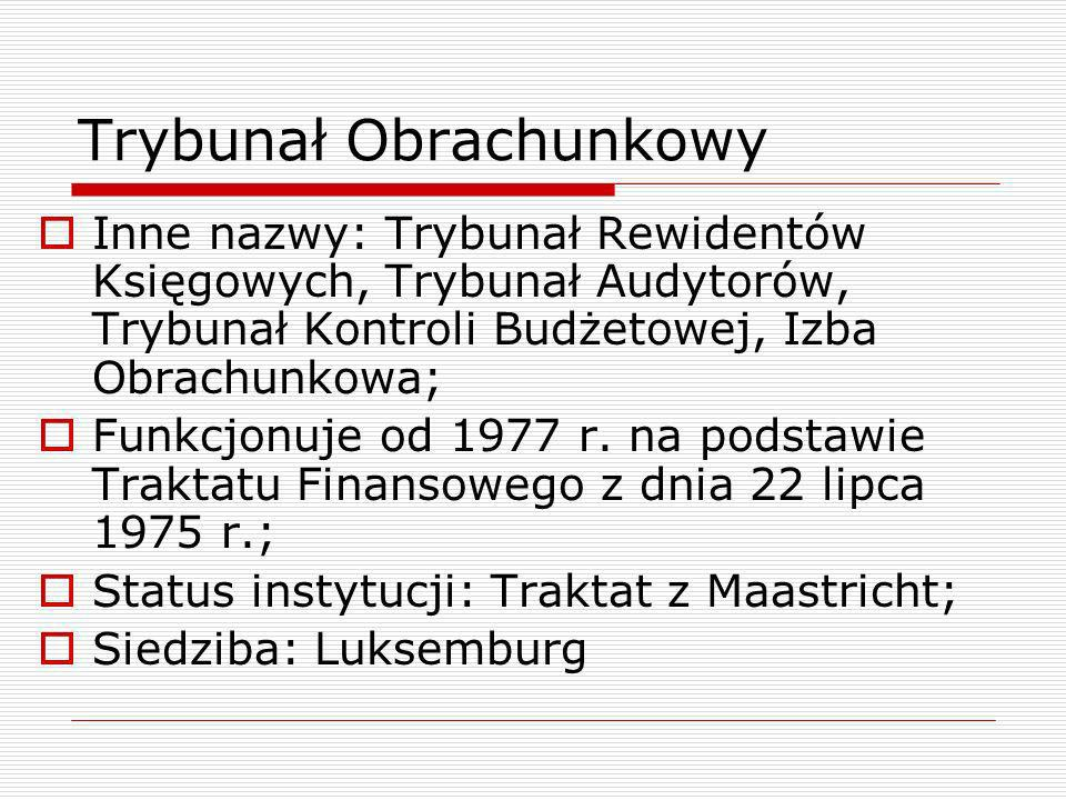 Trybunał Obrachunkowy Inne nazwy: Trybunał Rewidentów Księgowych, Trybunał Audytorów, Trybunał Kontroli Budżetowej, Izba Obrachunkowa; Funkcjonuje od