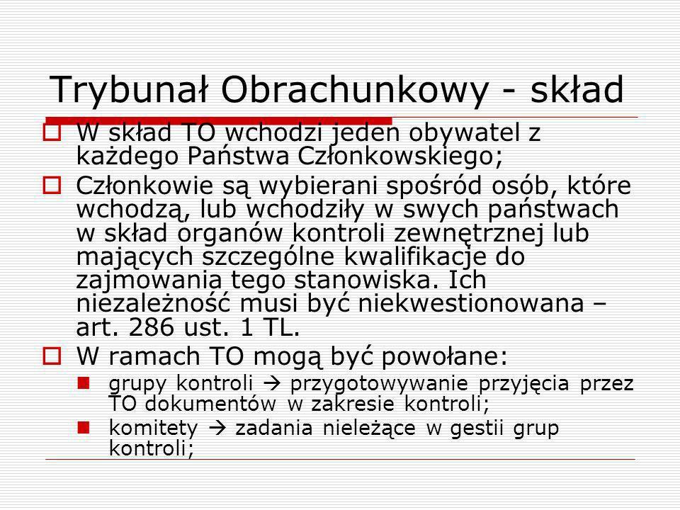 Trybunał Obrachunkowy - skład W skład TO wchodzi jeden obywatel z każdego Państwa Członkowskiego; Członkowie są wybierani spośród osób, które wchodzą,