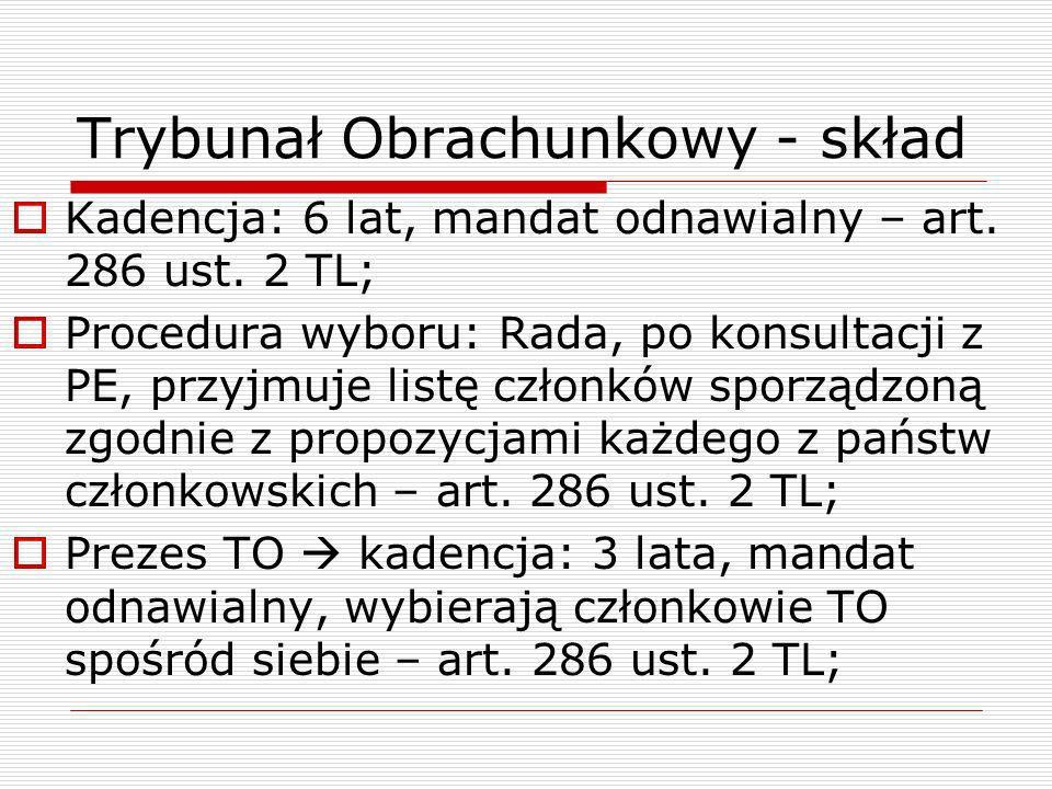 Trybunał Obrachunkowy - skład Kadencja: 6 lat, mandat odnawialny – art. 286 ust. 2 TL; Procedura wyboru: Rada, po konsultacji z PE, przyjmuje listę cz