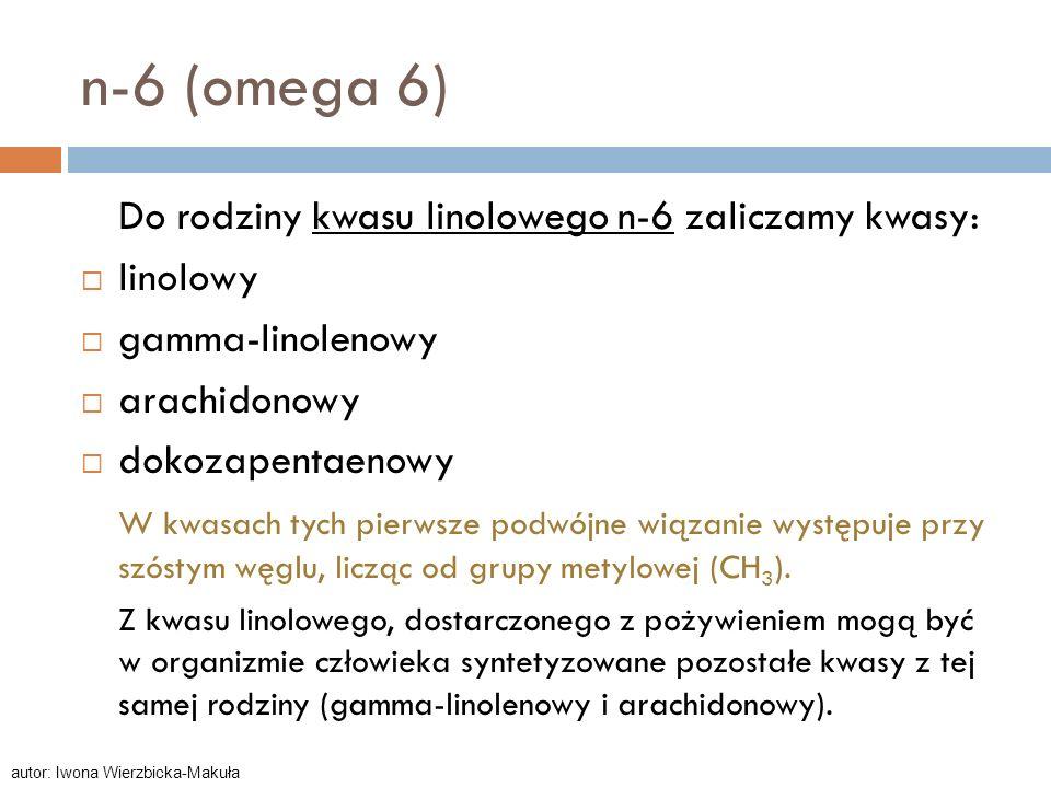 n-6 (omega 6) Do rodziny kwasu linolowego n-6 zaliczamy kwasy: linolowy gamma-linolenowy arachidonowy dokozapentaenowy W kwasach tych pierwsze podwójn