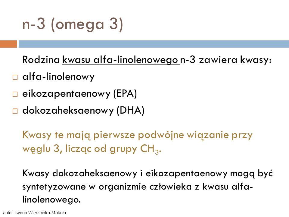 n-3 (omega 3) Rodzina kwasu alfa-linolenowego n-3 zawiera kwasy: alfa-linolenowy eikozapentaenowy (EPA) dokozaheksaenowy (DHA) Kwasy te mają pierwsze