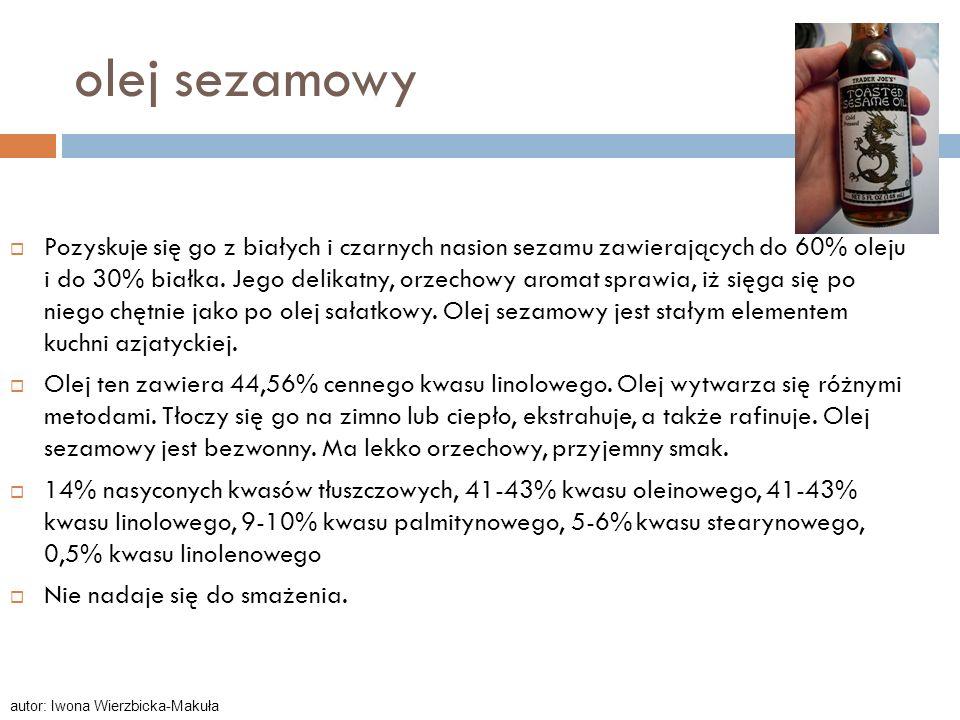 olej sezamowy Pozyskuje się go z białych i czarnych nasion sezamu zawierających do 60% oleju i do 30% białka. Jego delikatny, orzechowy aromat sprawia