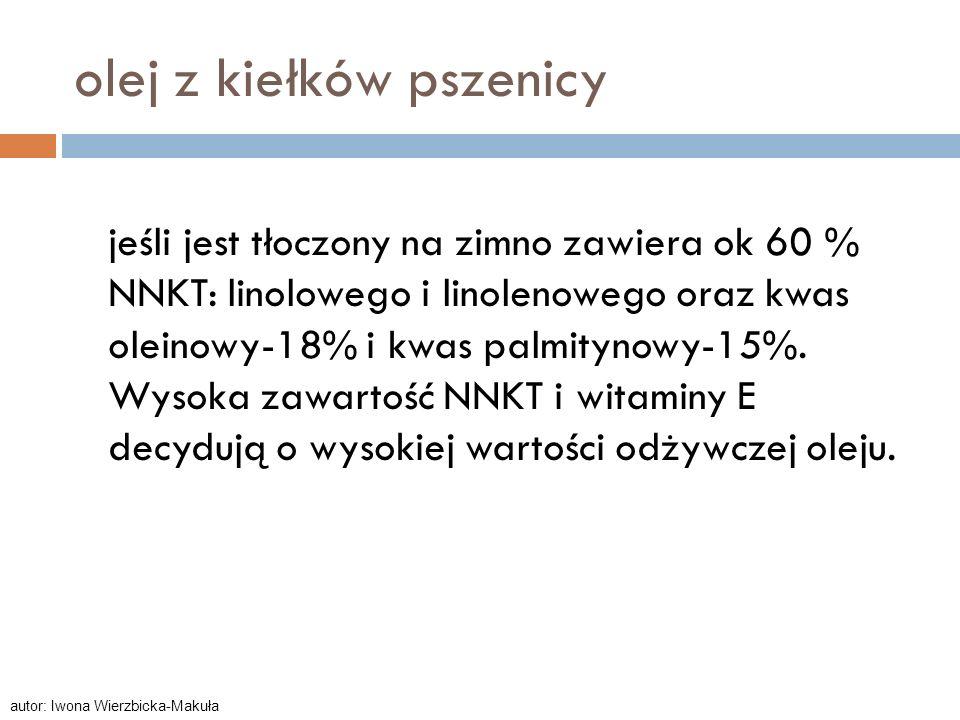olej z kiełków pszenicy jeśli jest tłoczony na zimno zawiera ok 60 % NNKT: linolowego i linolenowego oraz kwas oleinowy-18% i kwas palmitynowy-15%. Wy