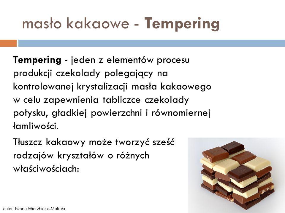 masło kakaowe - Tempering Tempering - jeden z elementów procesu produkcji czekolady polegający na kontrolowanej krystalizacji masła kakaowego w celu z