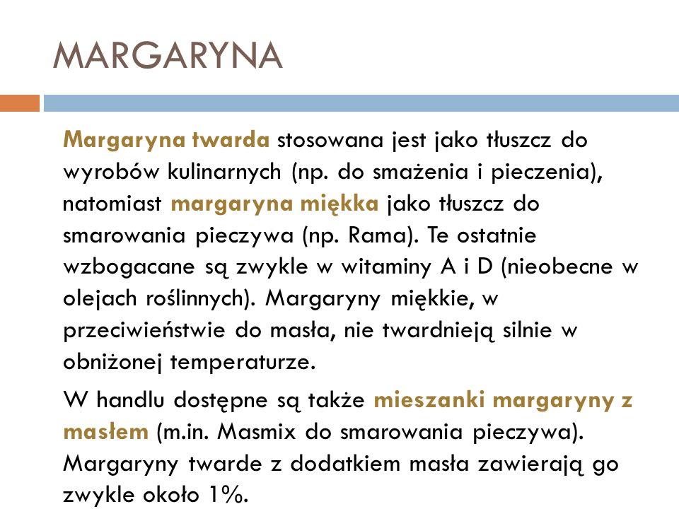 MARGARYNA Margaryna twarda stosowana jest jako tłuszcz do wyrobów kulinarnych (np. do smażenia i pieczenia), natomiast margaryna miękka jako tłuszcz d