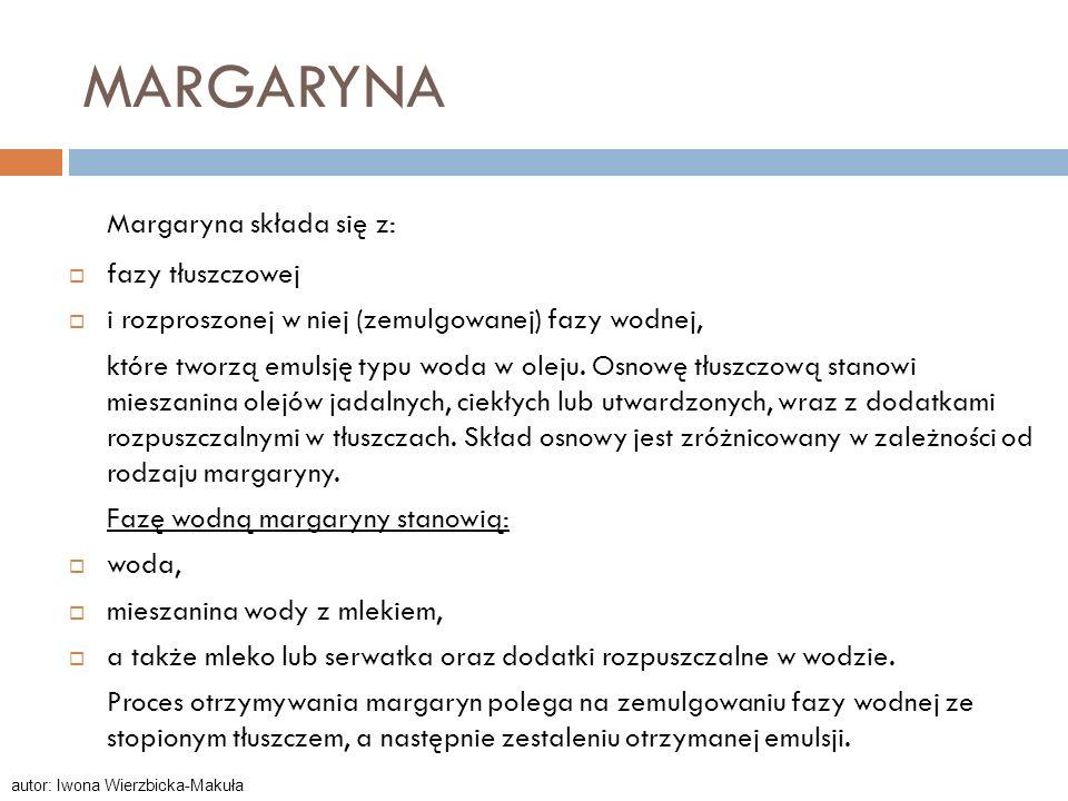MARGARYNA Margaryna składa się z: fazy tłuszczowej i rozproszonej w niej (zemulgowanej) fazy wodnej, które tworzą emulsję typu woda w oleju. Osnowę tł