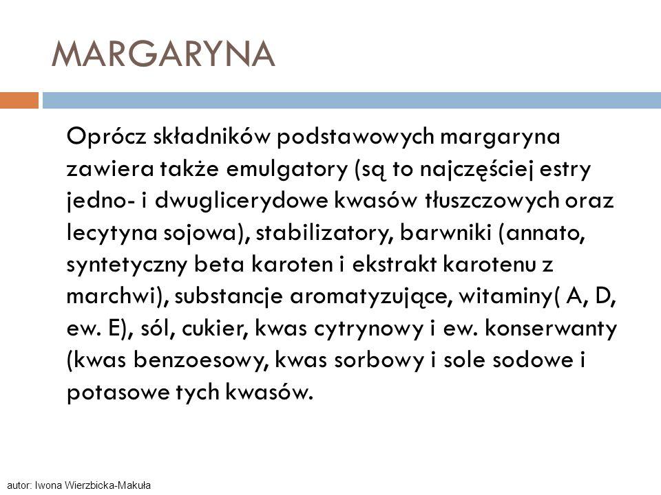 MARGARYNA Oprócz składników podstawowych margaryna zawiera także emulgatory (są to najczęściej estry jedno- i dwuglicerydowe kwasów tłuszczowych oraz
