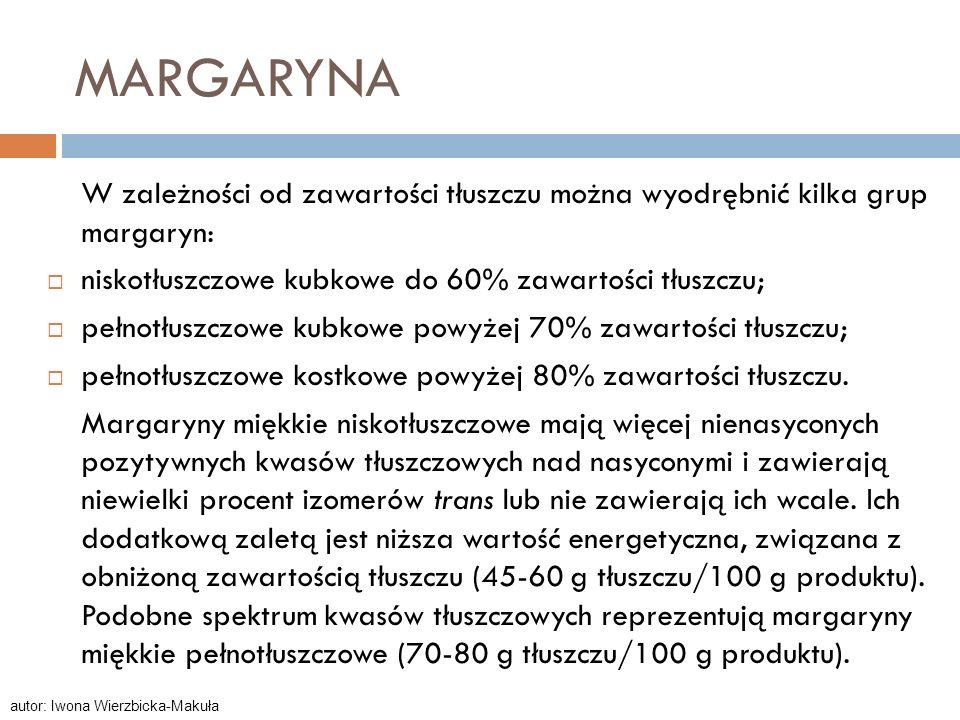 MARGARYNA W zależności od zawartości tłuszczu można wyodrębnić kilka grup margaryn: niskotłuszczowe kubkowe do 60% zawartości tłuszczu; pełnotłuszczow