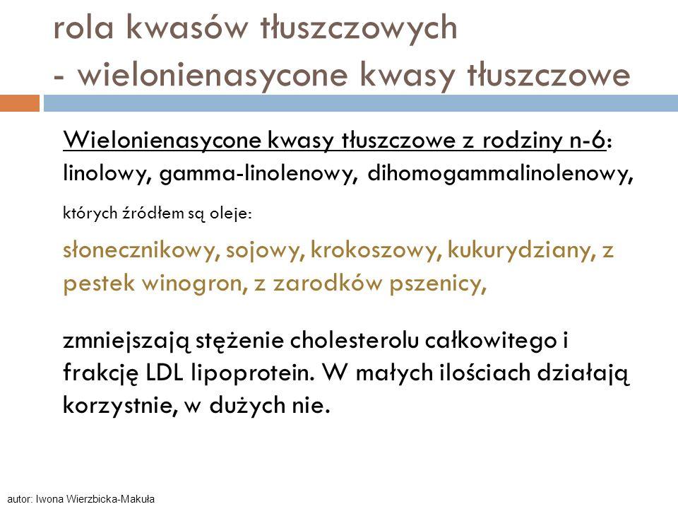 rola kwasów tłuszczowych - wielonienasycone kwasy tłuszczowe Wielonienasycone kwasy tłuszczowe z rodziny n-6: linolowy, gamma-linolenowy, dihomogammal