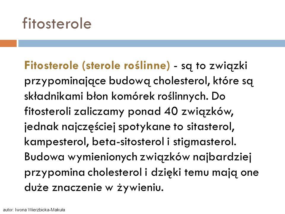 fitosterole Fitosterole (sterole roślinne) - są to związki przypominające budową cholesterol, które są składnikami błon komórek roślinnych. Do fitoste