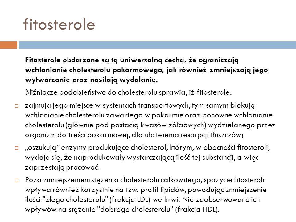 fitosterole Fitosterole obdarzone są tą uniwersalną cechą, że ograniczają wchłanianie cholesterolu pokarmowego, jak również zmniejszają jego wytwarzan