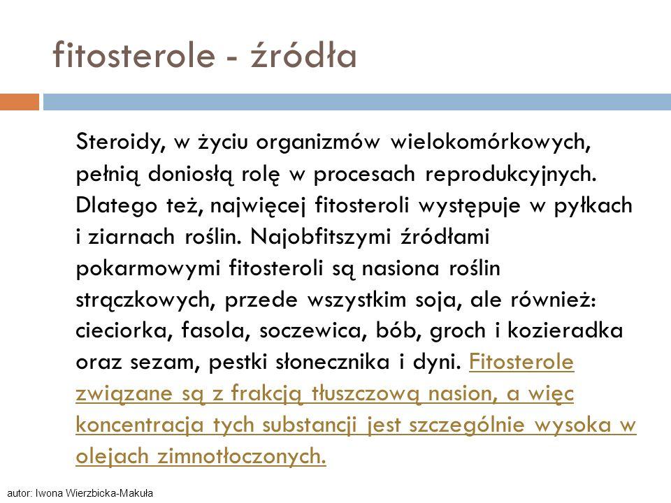 fitosterole - źródła Steroidy, w życiu organizmów wielokomórkowych, pełnią doniosłą rolę w procesach reprodukcyjnych. Dlatego też, najwięcej fitostero