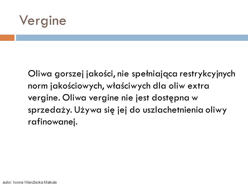 Vergine Oliwa gorszej jakości, nie spełniająca restrykcyjnych norm jakościowych, właściwych dla oliw extra vergine. Oliwa vergine nie jest dostępna w