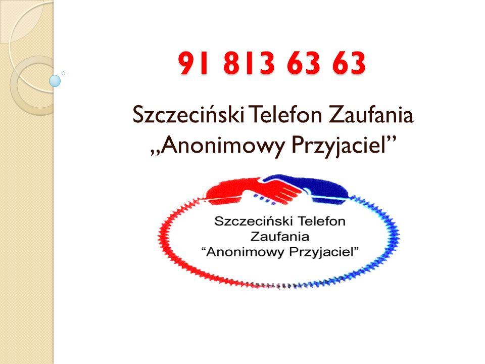 91 813 63 63 Szczeciński Telefon Zaufania Anonimowy Przyjaciel