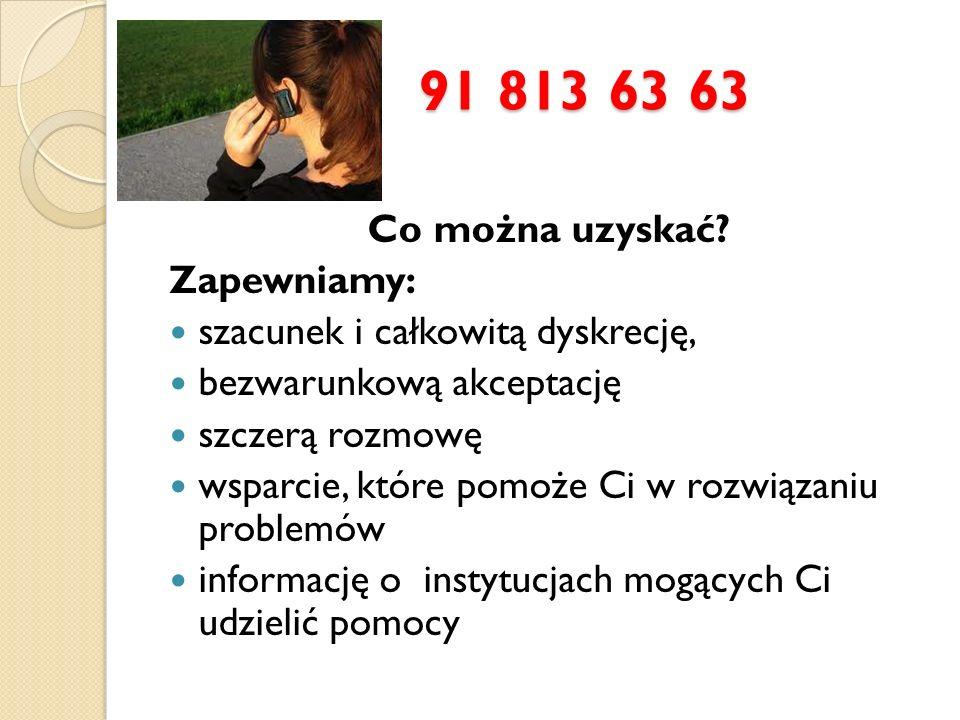 91 813 63 63 DYŻURNY W TELEFONIE ZAUFANIA POMAGA: 1.
