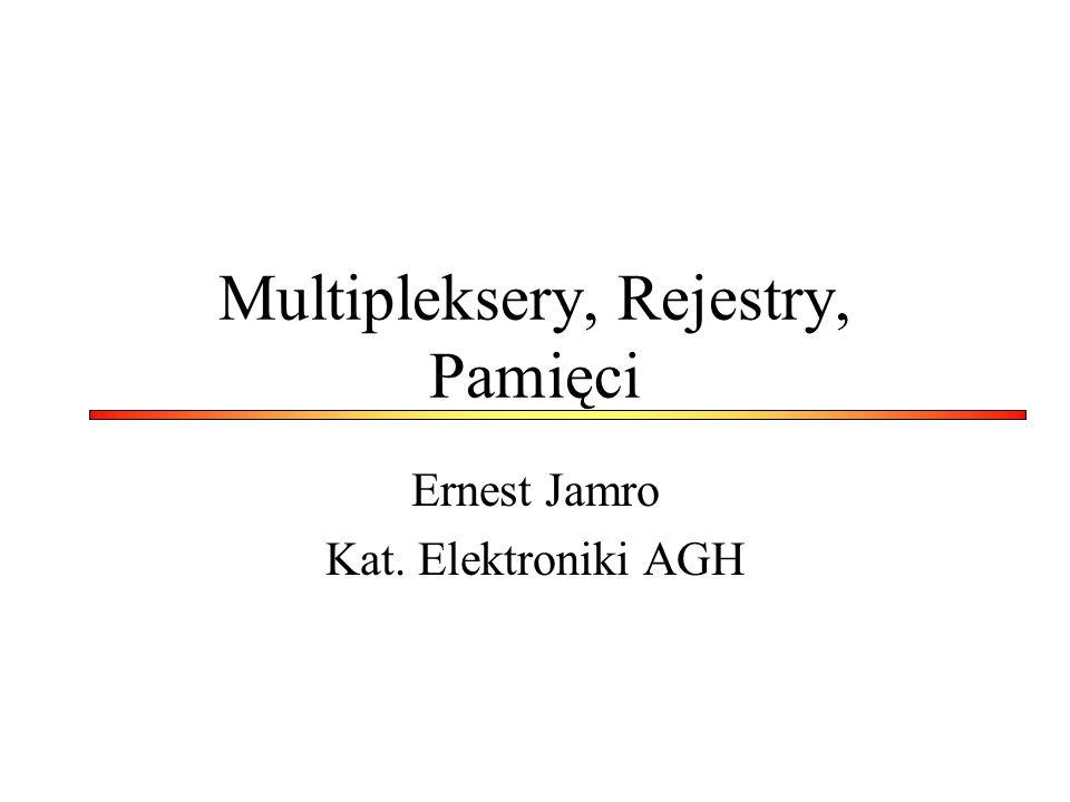 Multipleksery, Rejestry, Pamięci Ernest Jamro Kat. Elektroniki AGH