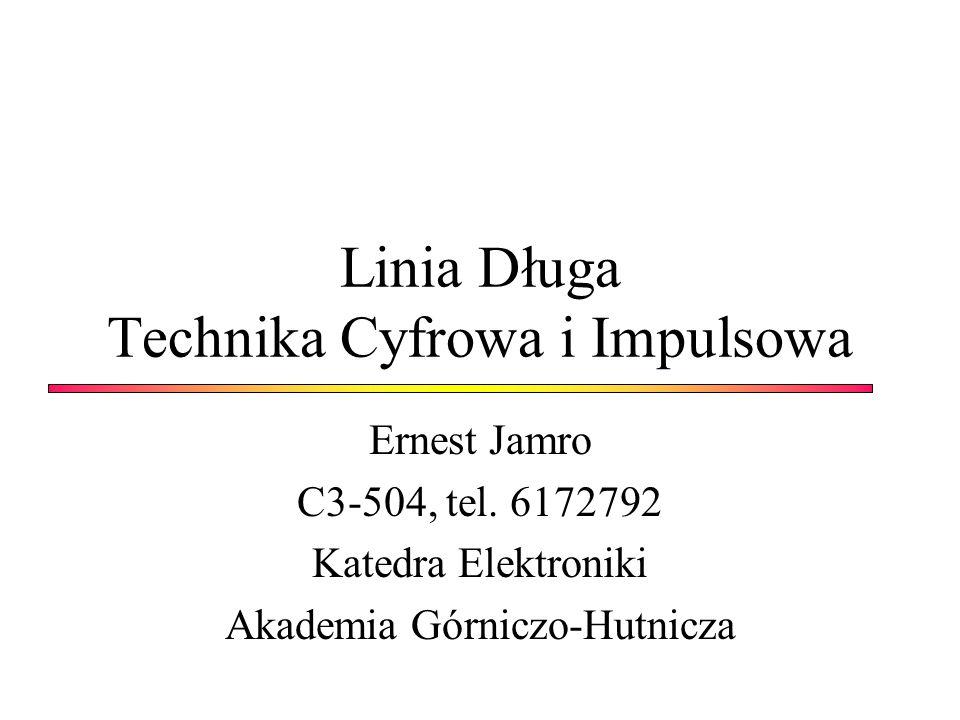 Linia Długa Technika Cyfrowa i Impulsowa Ernest Jamro C3-504, tel. 6172792 Katedra Elektroniki Akademia Górniczo-Hutnicza