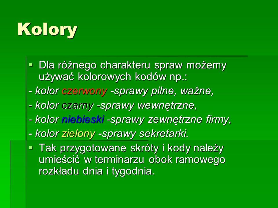 Kolory Dla różnego charakteru spraw możemy używać kolorowych kodów np.: Dla różnego charakteru spraw możemy używać kolorowych kodów np.: - kolor czerw