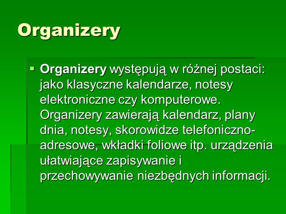 Organizery Organizery występują w różnej postaci: jako klasyczne kalendarze, notesy elektroniczne czy komputerowe. Organizery zawierają kalendarz, pla