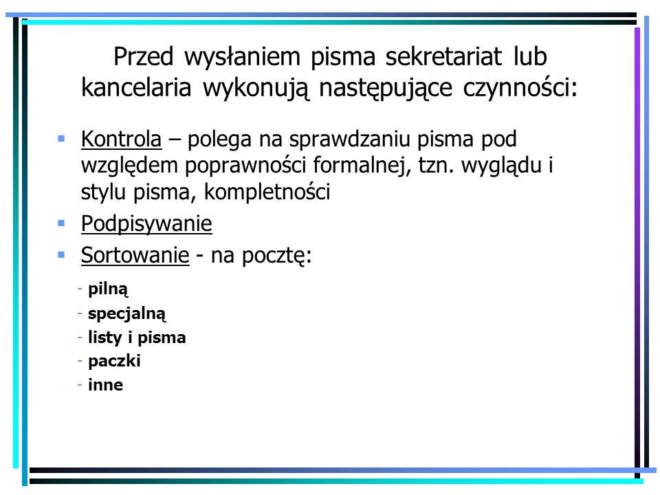 Przed wysłaniem pisma sekretariat lub kancelaria wykonują następujące czynności: Kontrola – polega na sprawdzaniu pisma pod względem poprawności forma