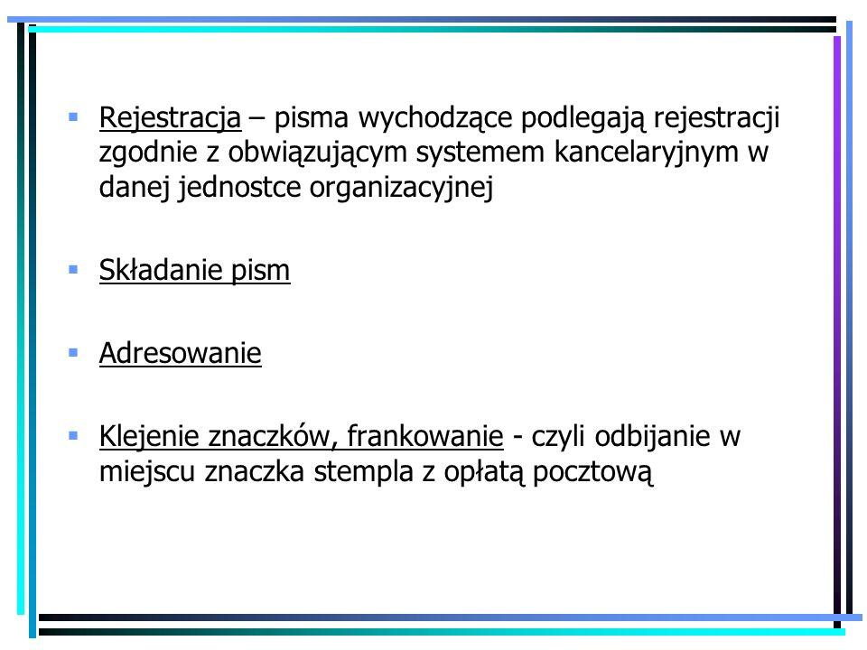 Rejestracja – pisma wychodzące podlegają rejestracji zgodnie z obwiązującym systemem kancelaryjnym w danej jednostce organizacyjnej Składanie pism Adr