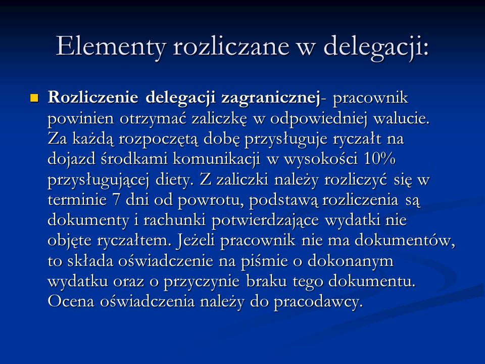 Elementy rozliczane w delegacji: Rozliczenie delegacji zagranicznej- pracownik powinien otrzymać zaliczkę w odpowiedniej walucie. Za każdą rozpoczętą