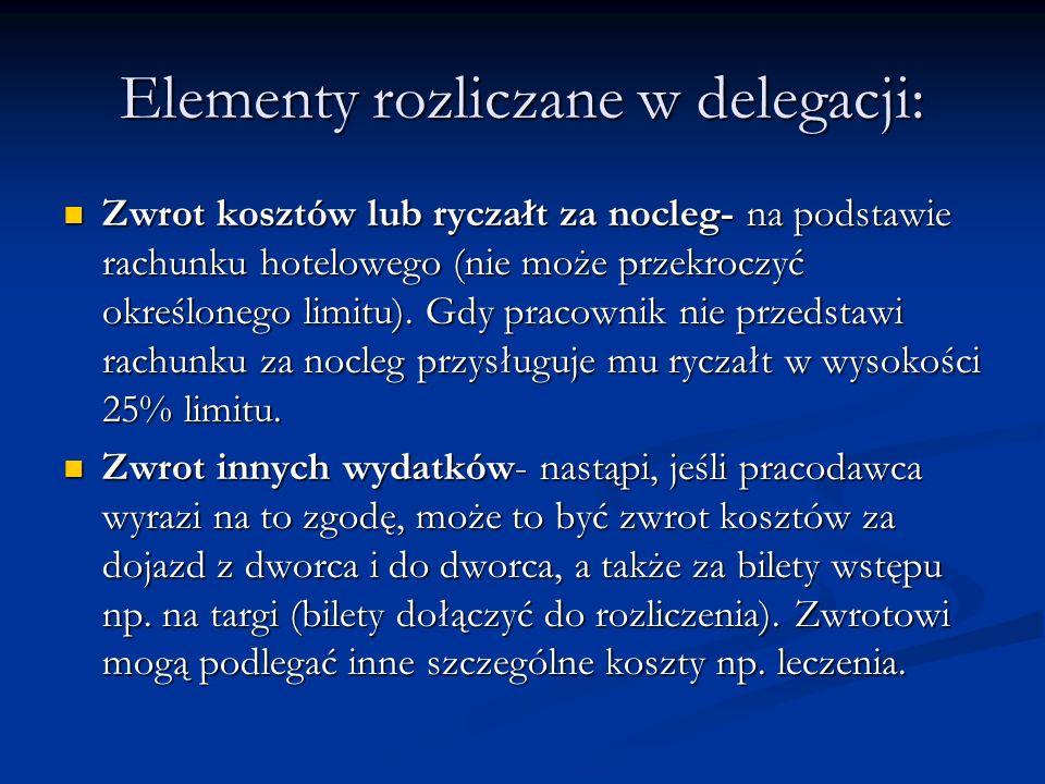 Elementy rozliczane w delegacji: Zwrot kosztów lub ryczałt za nocleg- na podstawie rachunku hotelowego (nie może przekroczyć określonego limitu). Gdy