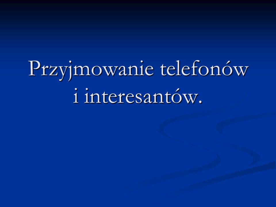 Przyjmowanie telefonów i interesantów.