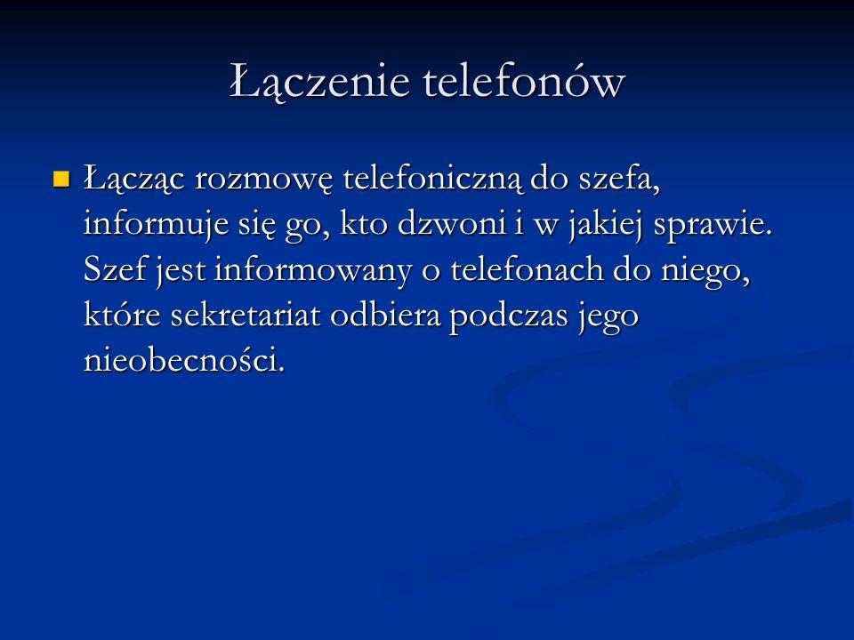 Łączenie telefonów Łącząc rozmowę telefoniczną do szefa, informuje się go, kto dzwoni i w jakiej sprawie. Szef jest informowany o telefonach do niego,