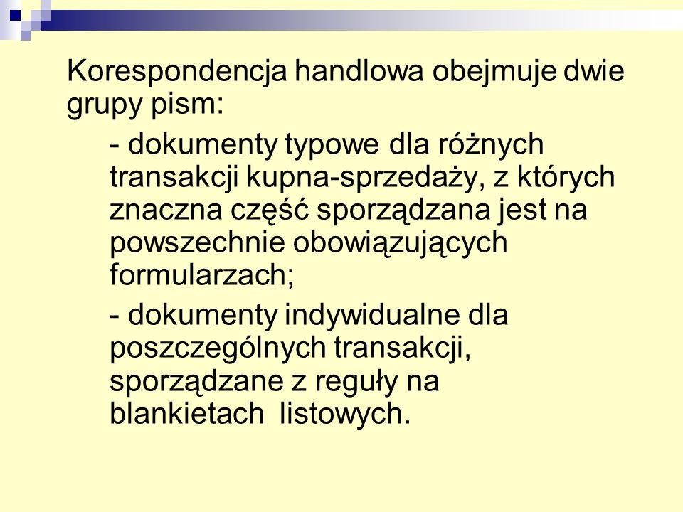 Korespondencja handlowa obejmuje dwie grupy pism: - dokumenty typowe dla różnych transakcji kupna-sprzedaży, z których znaczna część sporządzana jest