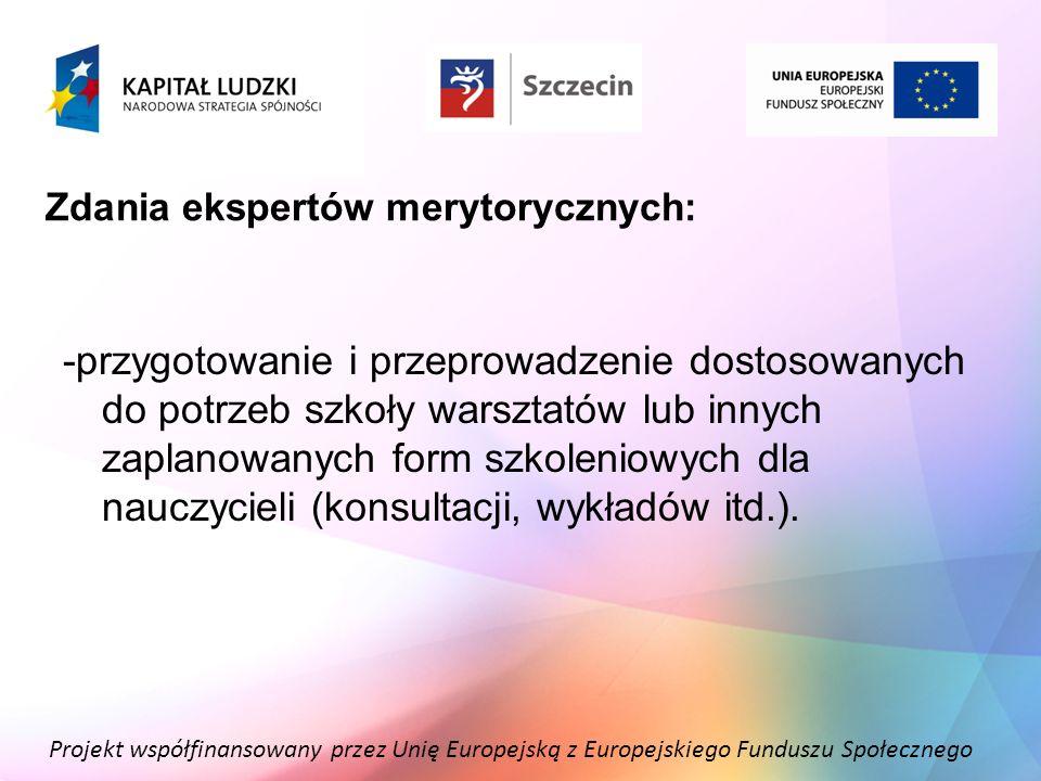 Projekt współfinansowany przez Unię Europejską z Europejskiego Funduszu Społecznego Zdania ekspertów merytorycznych: -przygotowanie i przeprowadzenie