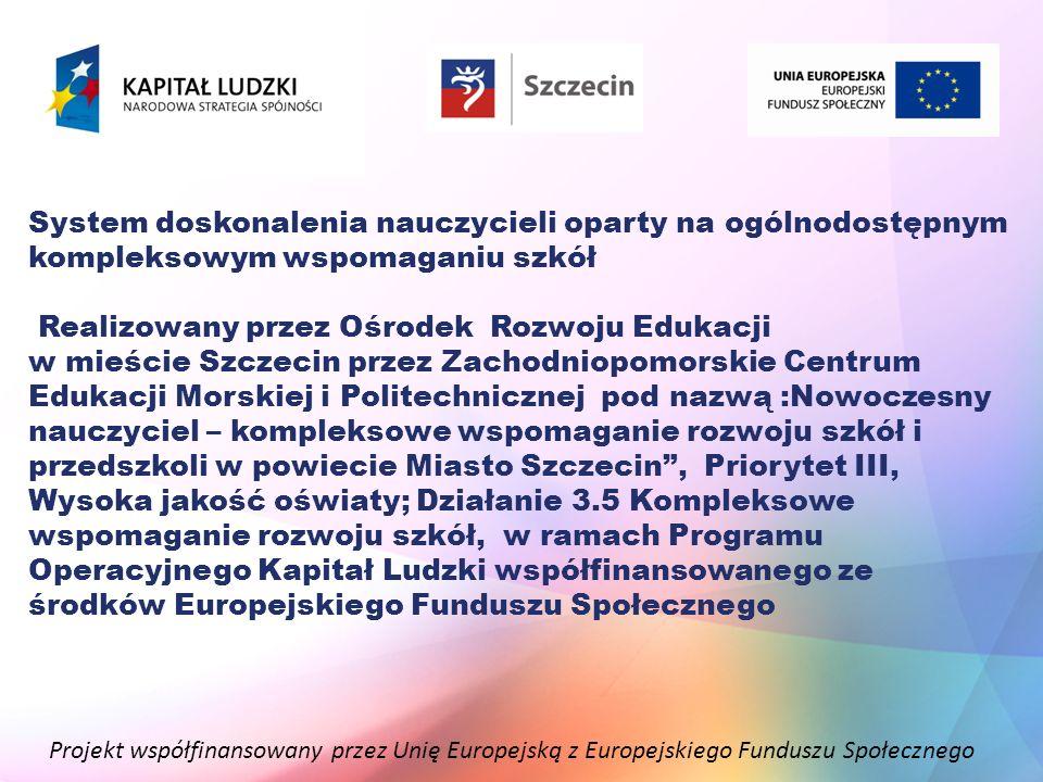 Projekt współfinansowany przez Unię Europejską z Europejskiego Funduszu Społecznego System doskonalenia nauczycieli oparty na ogólnodostępnym kompleks