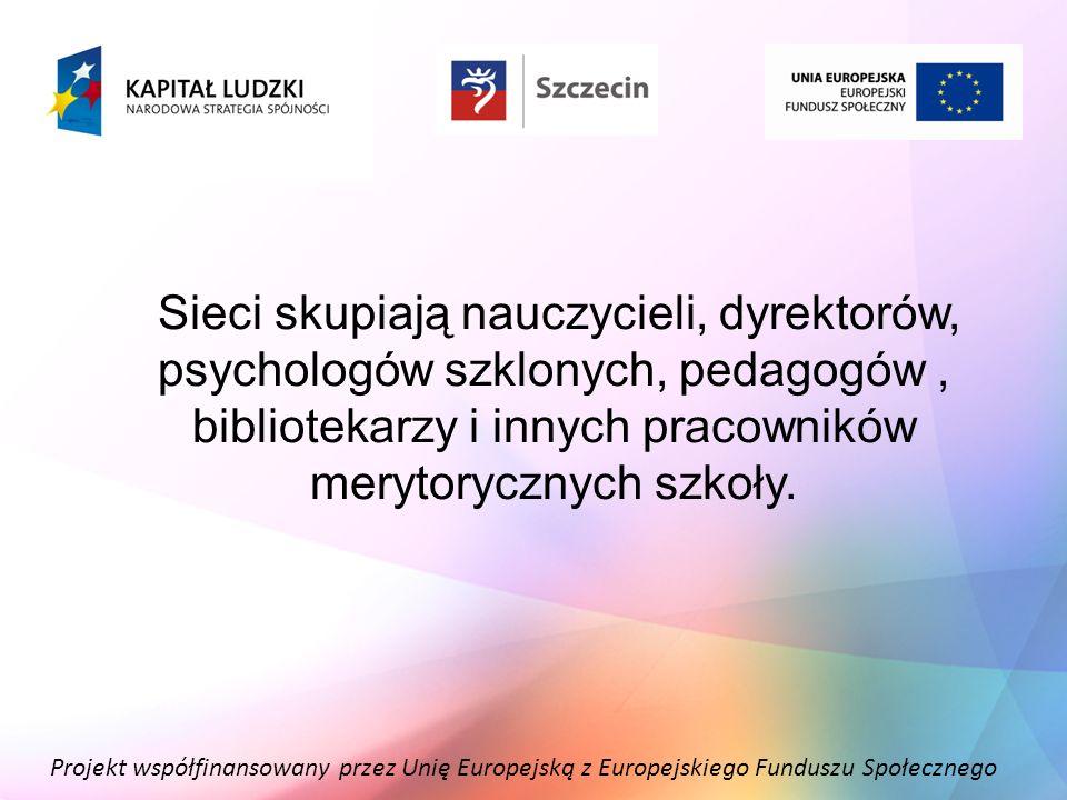 Projekt współfinansowany przez Unię Europejską z Europejskiego Funduszu Społecznego Sieci skupiają nauczycieli, dyrektorów, psychologów szklonych, ped