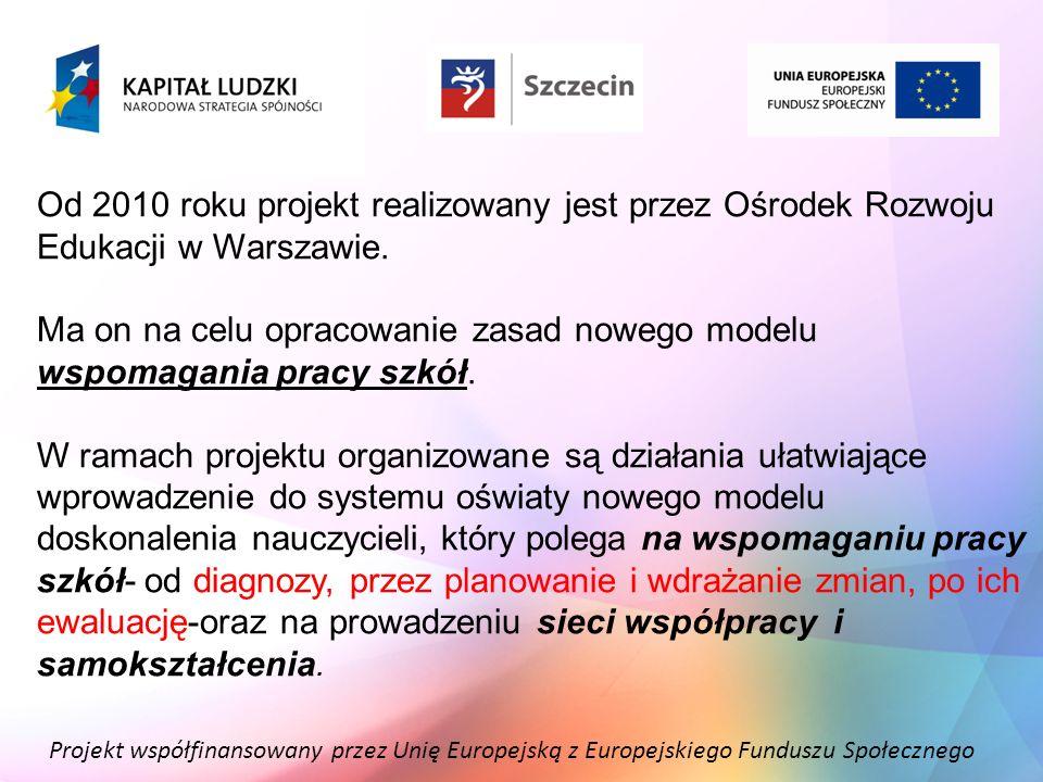 Projekt współfinansowany przez Unię Europejską z Europejskiego Funduszu Społecznego Od 2010 roku projekt realizowany jest przez Ośrodek Rozwoju Edukac