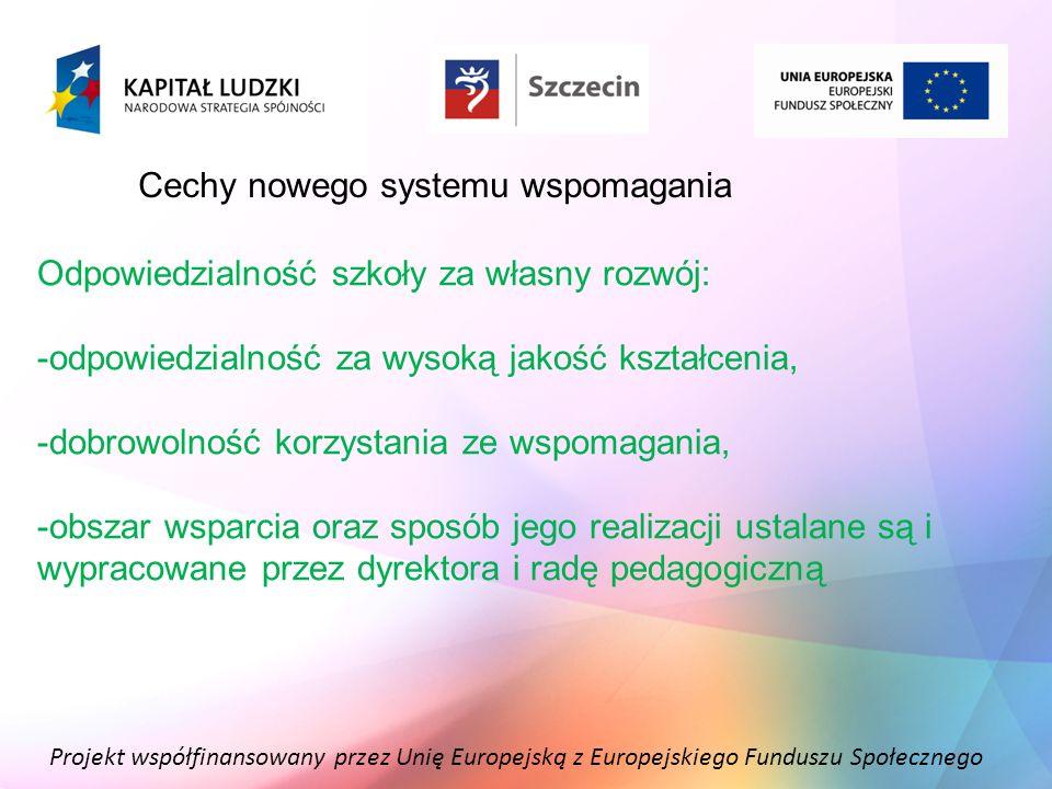 Projekt współfinansowany przez Unię Europejską z Europejskiego Funduszu Społecznego Cechy nowego systemu wspomagania Odpowiedzialność szkoły za własny