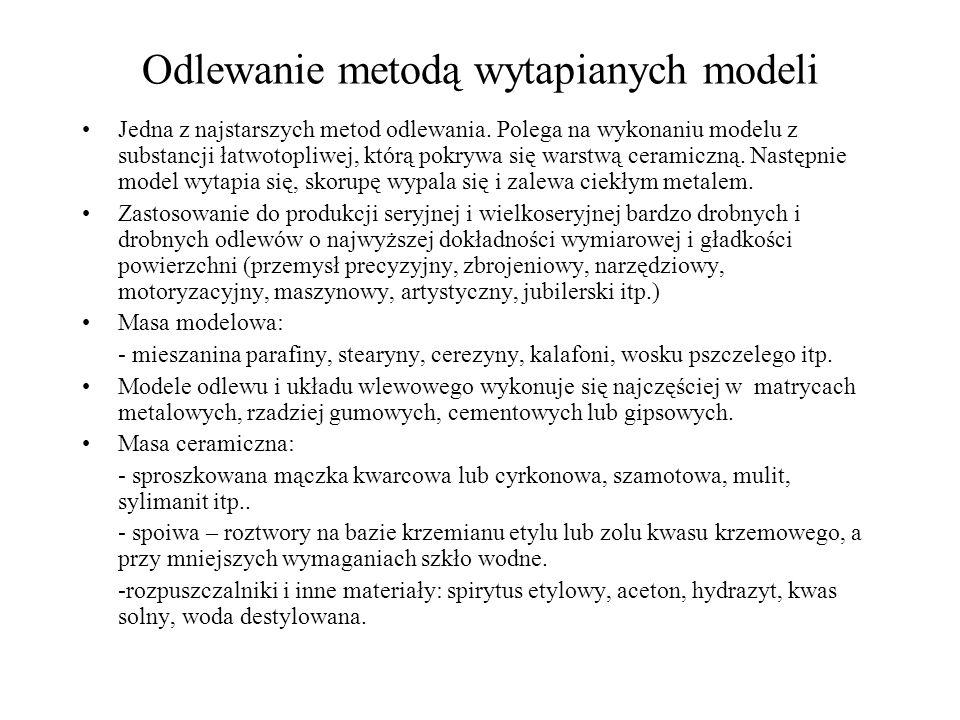 Odlewanie metodą wytapianych modeli Jedna z najstarszych metod odlewania. Polega na wykonaniu modelu z substancji łatwotopliwej, którą pokrywa się war
