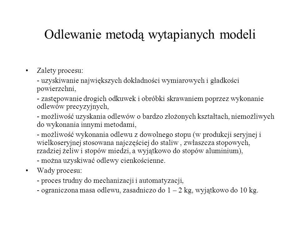 Odlewanie metodą wytapianych modeli Zalety procesu: - uzyskiwanie największych dokładności wymiarowych i gładkości powierzchni, - zastępowanie drogich