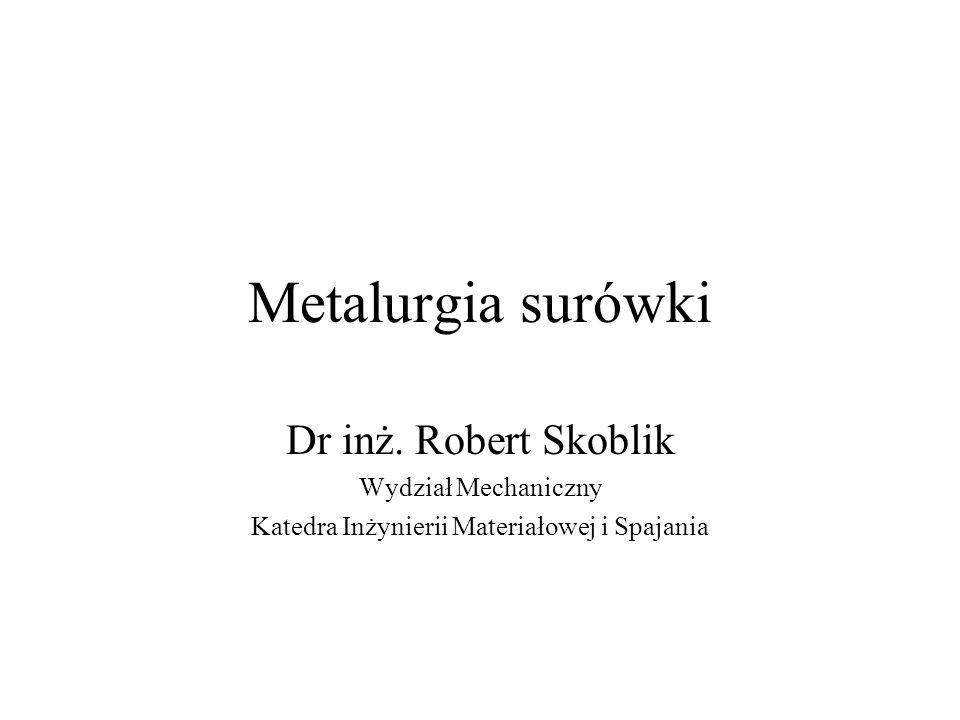 Literatura 1.Chodkowski S.: Metalurgia metali nieżelaznych WGH Katowice 1962 2.Chudzikiewicz R., Briks W.: Podstawy metalurgii i odlewnictwa.