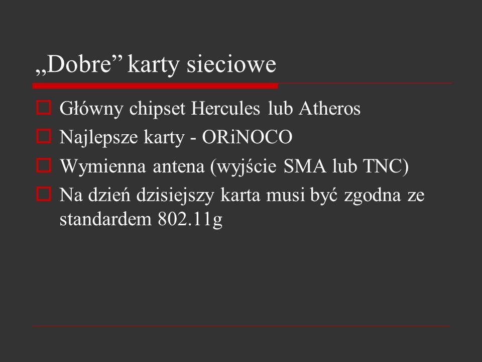 Dobre karty sieciowe Główny chipset Hercules lub Atheros Najlepsze karty - ORiNOCO Wymienna antena (wyjście SMA lub TNC) Na dzień dzisiejszy karta mus