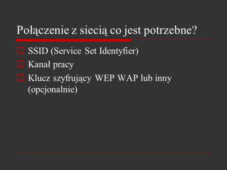 Połączenie z siecią co jest potrzebne? SSID (Service Set Identyfier) Kanał pracy Klucz szyfrujący WEP WAP lub inny (opcjonalnie)